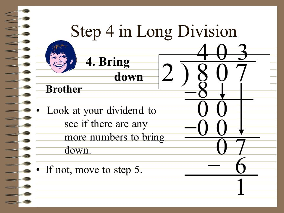 2 ) 8 0 7 4 3 8 7 6 1 Step 4 in Long Division 4. Bring down Brother