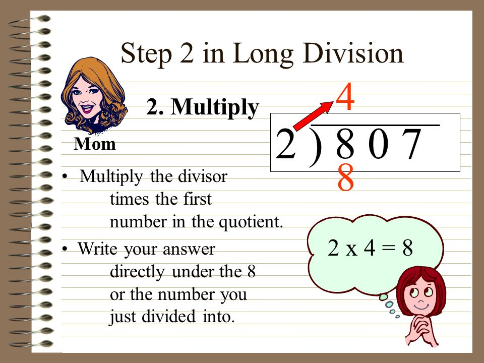 2 ) 8 0 7 4 8 Step 2 in Long Division 2. Multiply 2 x 4 = 8 Mom