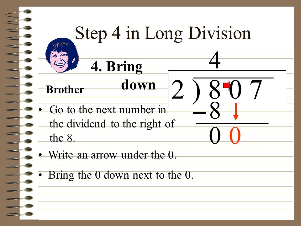 2 ) 8 0 7 4 8 Step 4 in Long Division 4. Bring down Brother