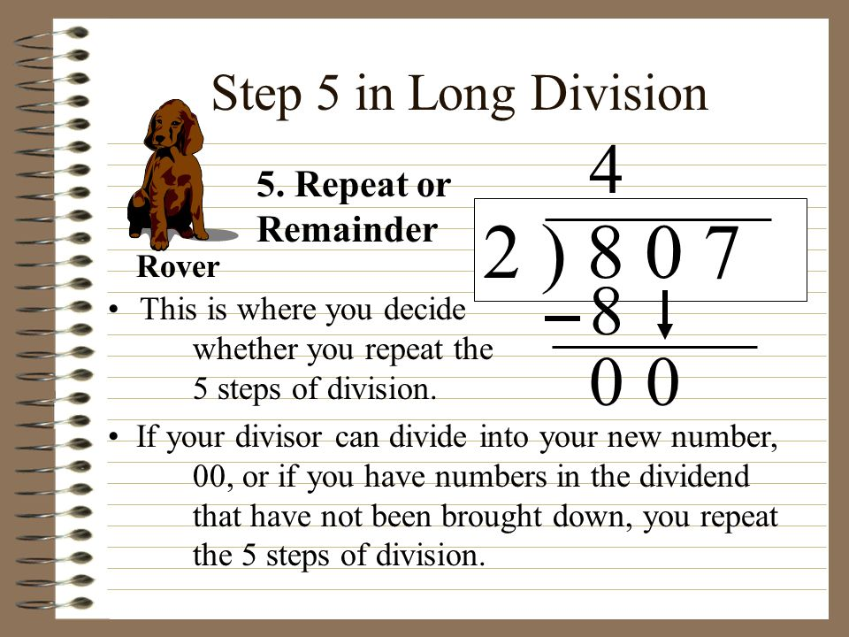 2 ) 8 0 7 4 8 Step 5 in Long Division 5. Repeat or Remainder Rover