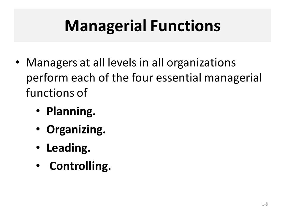 Managerial Functions Managers at all levels in all organizations perform each of the four essential managerial functions of.