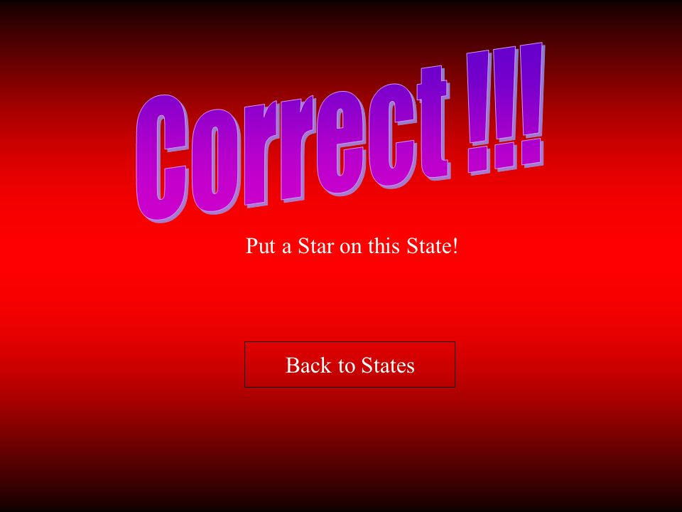 Correct !!! Put a Star on this State! Back to States