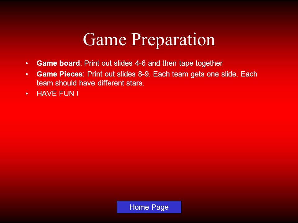 Game PreparationGame board: Print out slides 4-6 and then tape together.