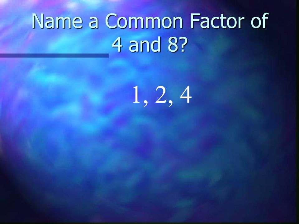Name a Common Factor of 4 and 8