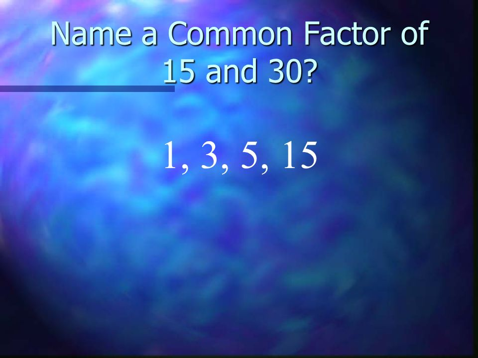 Name a Common Factor of 15 and 30
