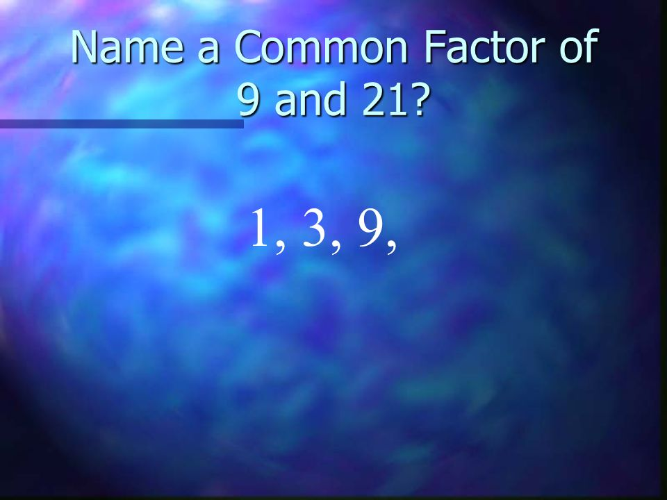 Name a Common Factor of 9 and 21