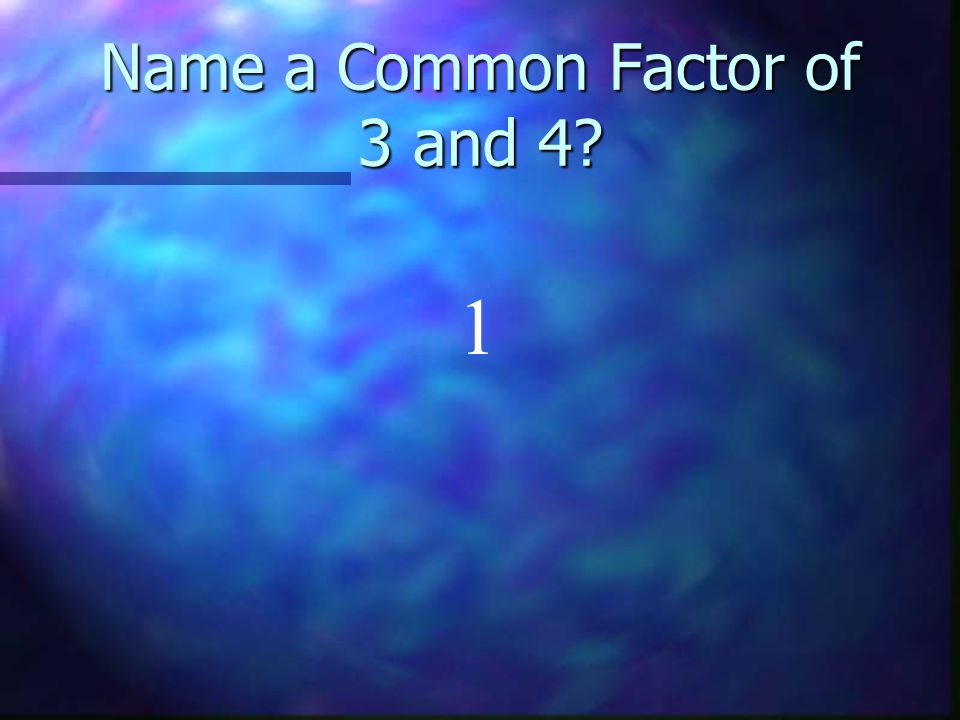 Name a Common Factor of 3 and 4