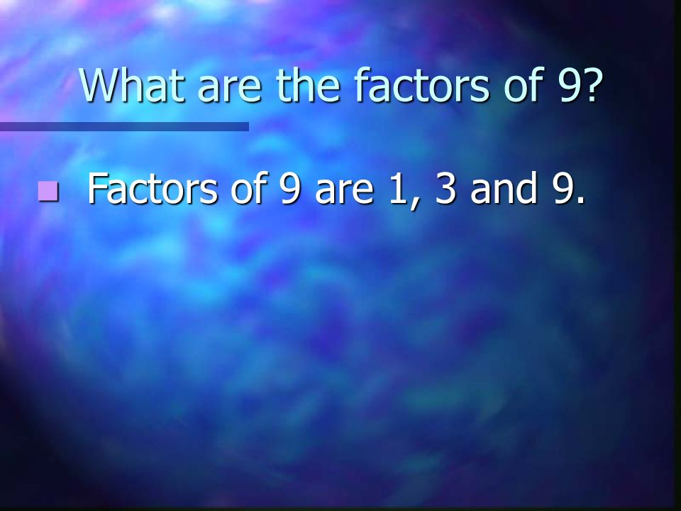 What are the factors of 9 Factors of 9 are 1, 3 and 9.
