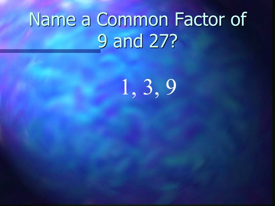 Name a Common Factor of 9 and 27