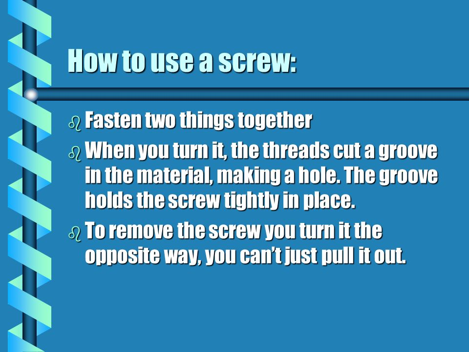 How to use a screw: Fasten two things together