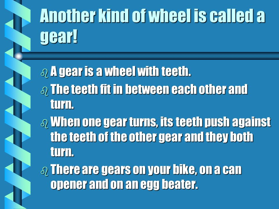 Another kind of wheel is called a gear!