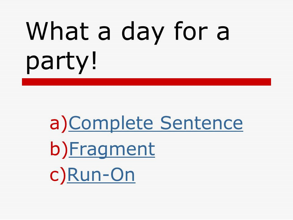 Complete Sentence Fragment Run-On