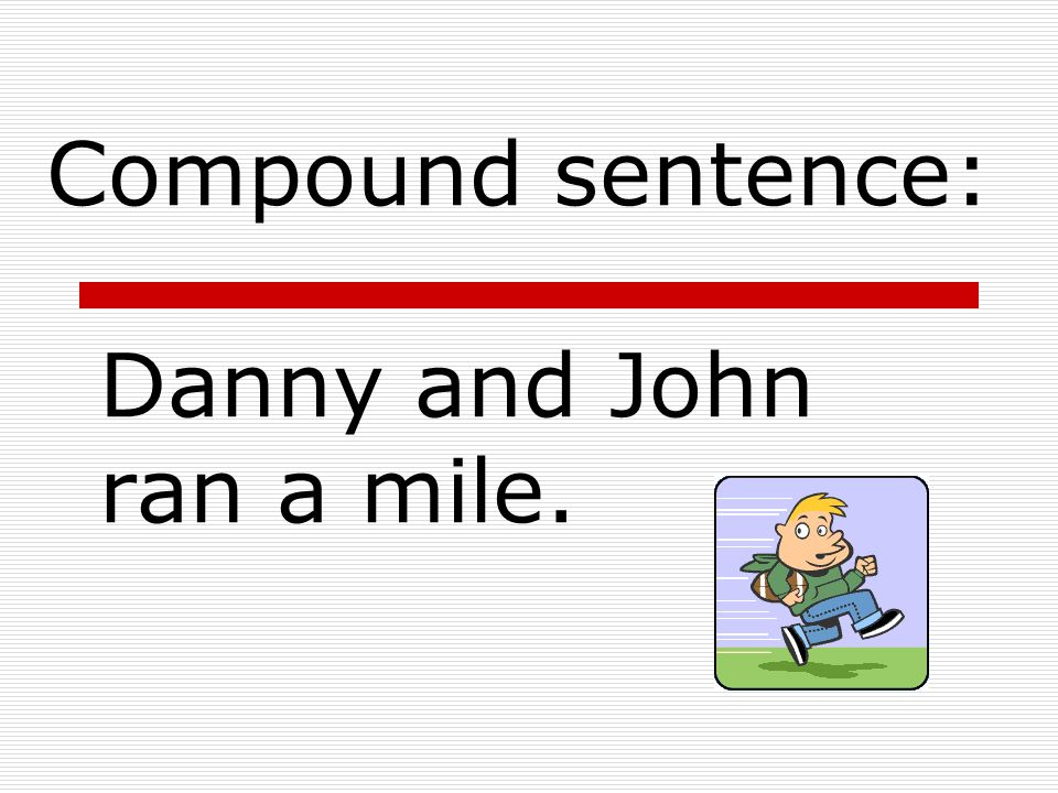Danny and John ran a mile.