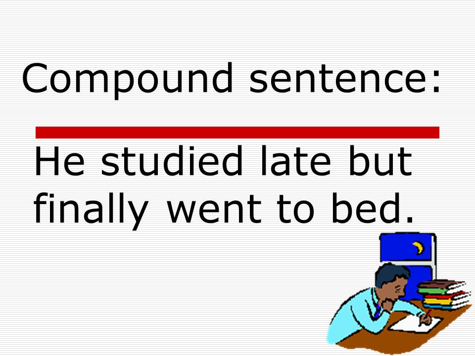 He studied late but finally went to bed.