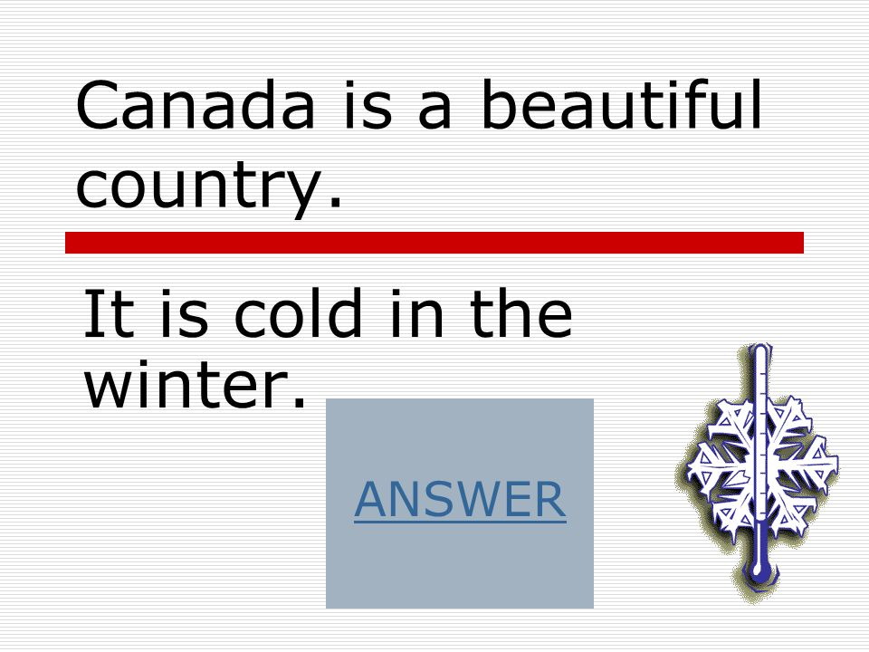 Canada is a beautiful country.