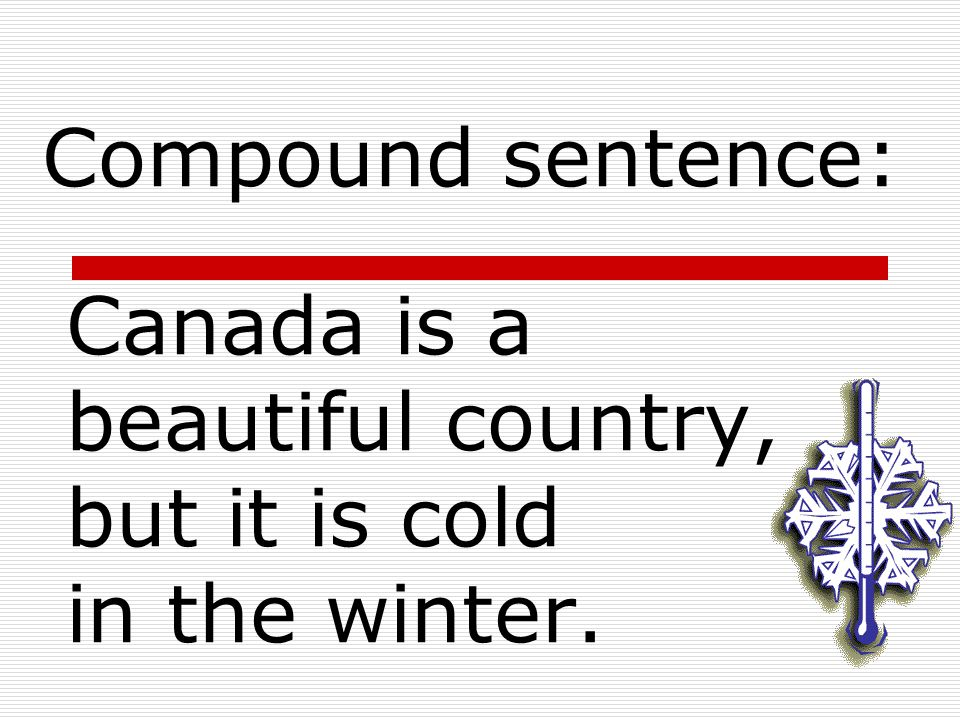 Canada is a beautiful country, but it is cold in the winter.