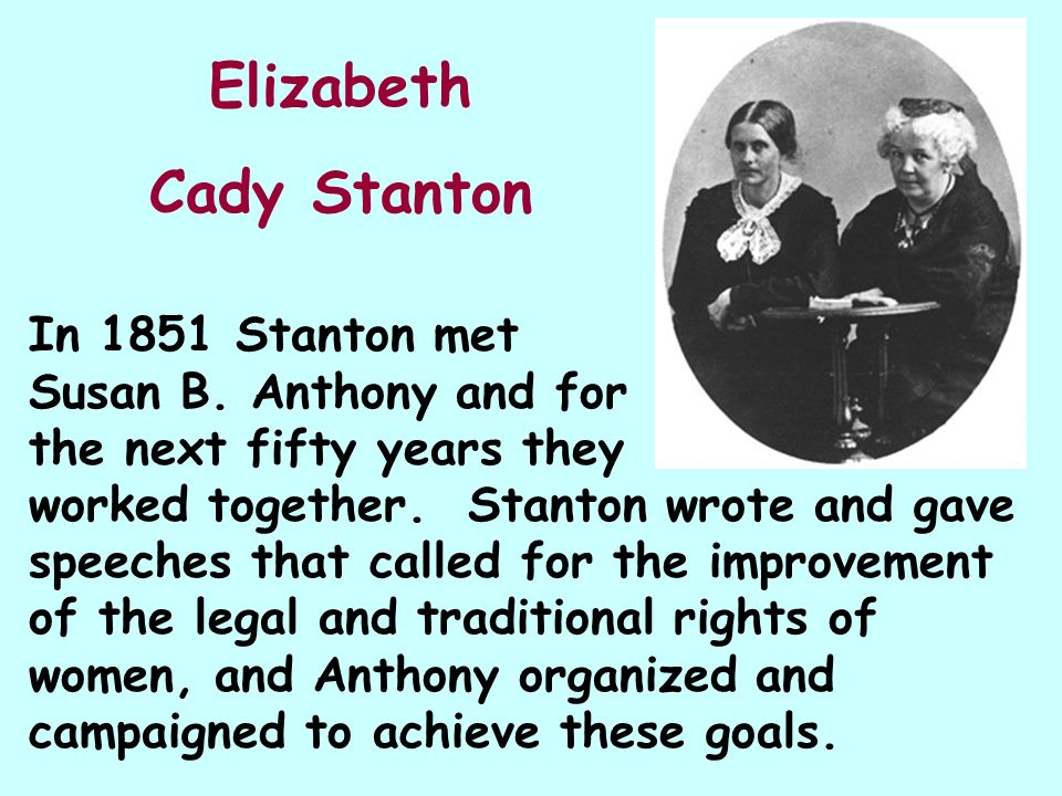 the women rights and the goal of elizabeth cady staton It follows the full text transcript of elizabeth cady stanton's temperance and women's rights speech, delivered at rochester, new york — june 1, 1853 a little more than one year ago, in this same hall, we formed the first woman's state temperance society.