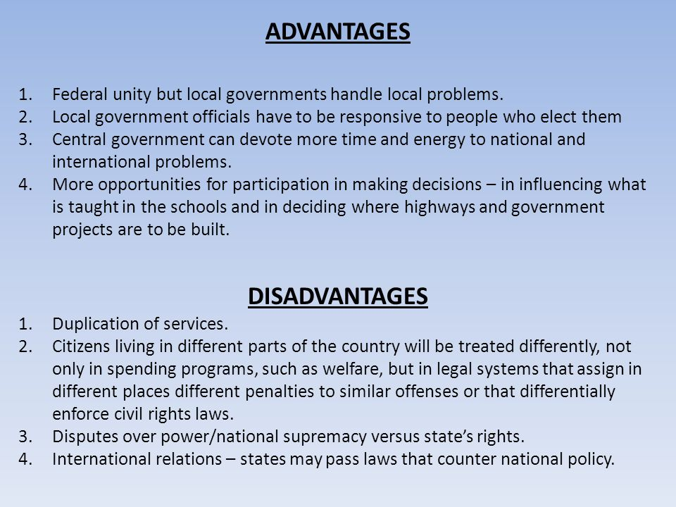 the advantages and disadvantages of the local government model Background paper international conference on federalism mont-tremblant, october 1999 background paper federalism and economic policy-making: advantages and disadvantages of the federal model john kincaid robert b & helen s meyner center for the study of state and local government lafayette college federalism, in its modern form, emerged at about the same time as the formulation of the.