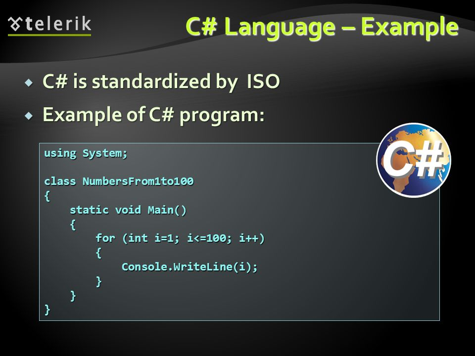C# Language – Example C# is standardized by ISO Example of C# program: