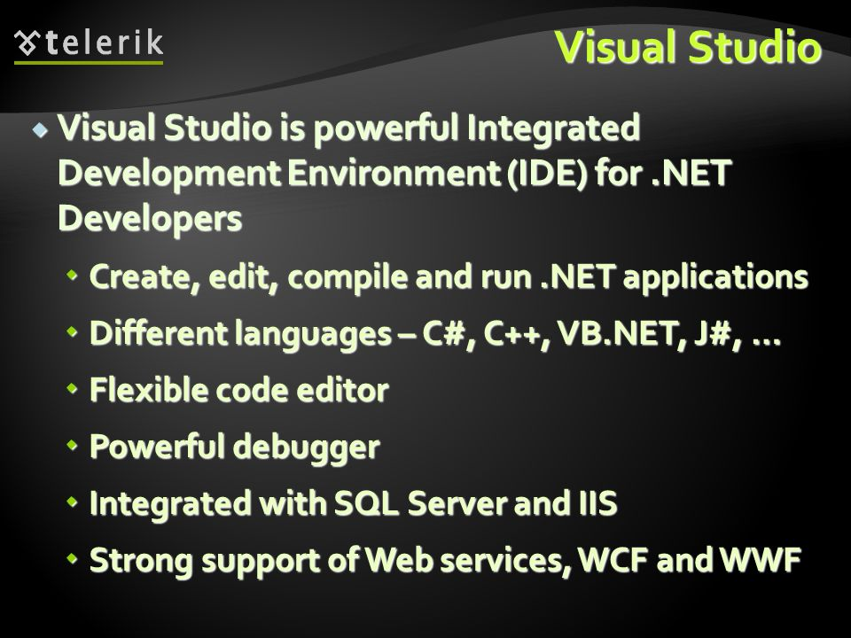 Visual Studio Visual Studio is powerful Integrated Development Environment (IDE) for .NET Developers.