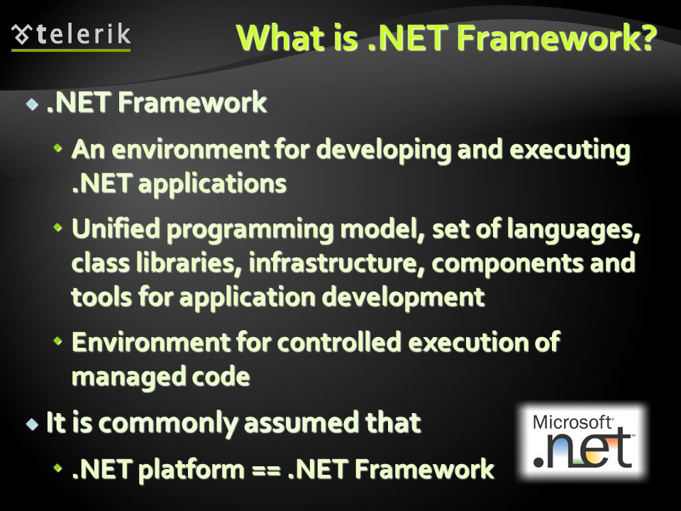 What is .NET Framework .NET Framework It is commonly assumed that