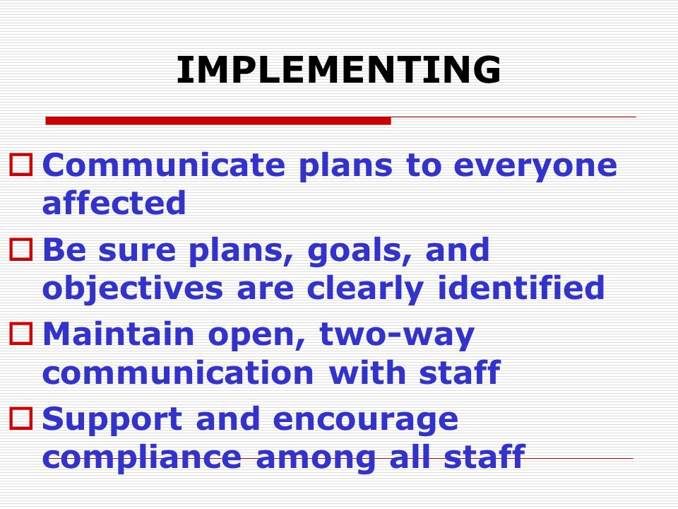 IMPLEMENTING Communicate plans to everyone affected