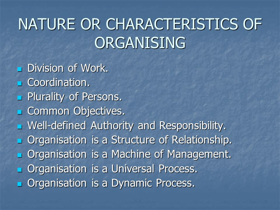 the characteristics and nature of organisations Work teams in organizational behavior 13 characteristics of effective teams in contrast to the primarily manager-driven nature of regular work groups.