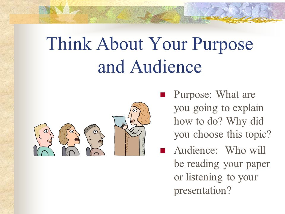 Think About Your Purpose and Audience
