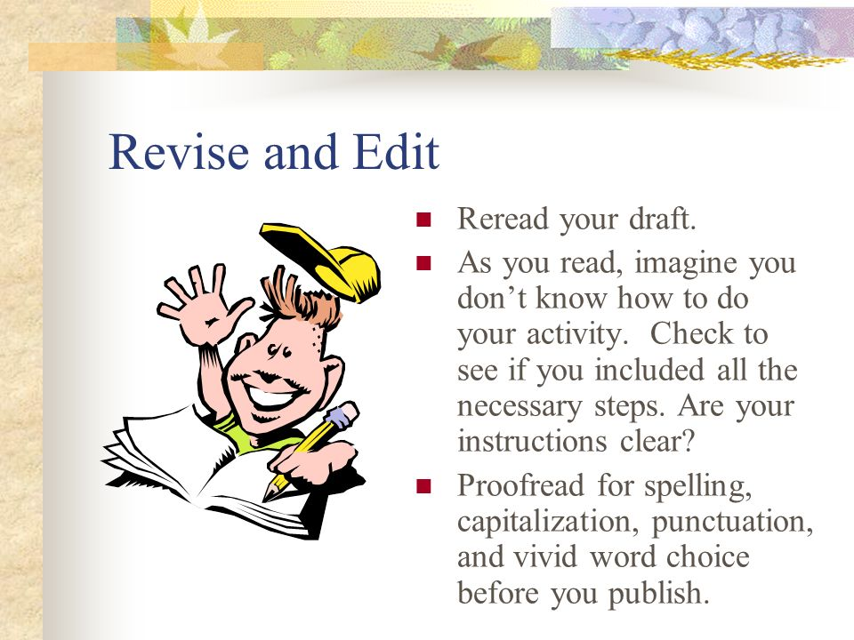 Revise and Edit Reread your draft.