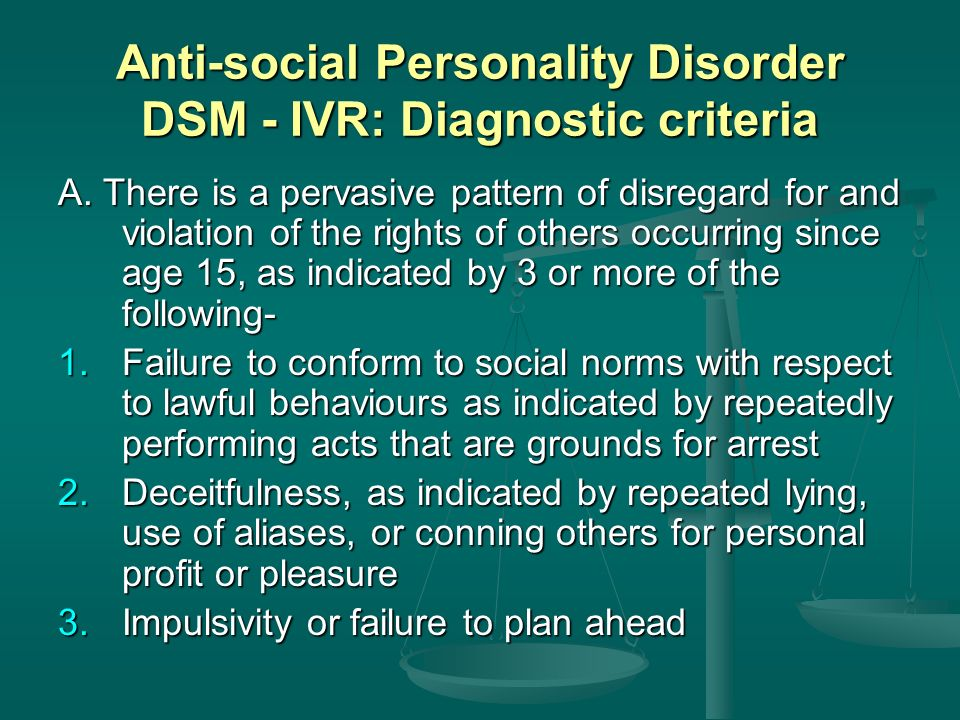 the diagnostic criterias for antisocial personality disorder Symptoms & criteria for antisocial personality disorder according to the dsm-5, there are four diagnostic criterion, of which criterion a has seven sub-features a disregard for and violation of others rights since age 15, as indicated by one of the seven sub features:.