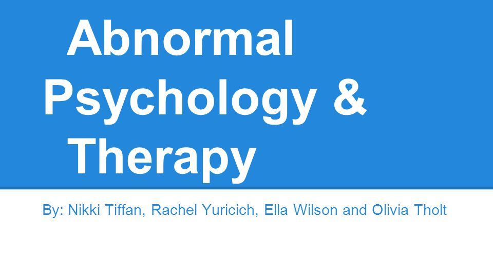 abnormal psychology and therapy Free essay: abnormal psychology and therapy if you have an infection, you go to the doctor there are many different treatments for any number of physical.