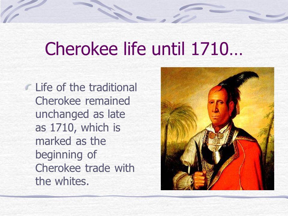 Cherokee life until 1710…
