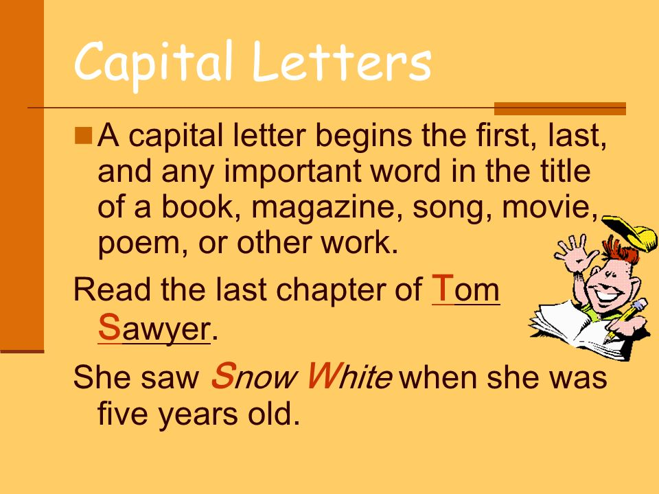 Capital LettersA capital letter begins the first, last, and any important word in the title of a book, magazine, song, movie, poem, or other work.