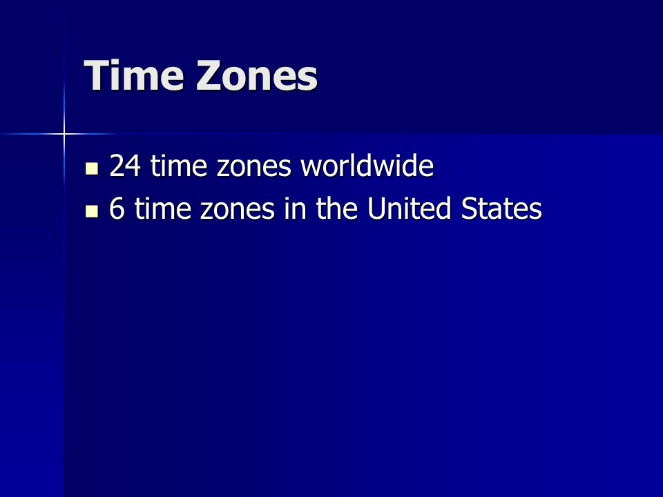 Time Zones 24 time zones worldwide 6 time zones in the United States