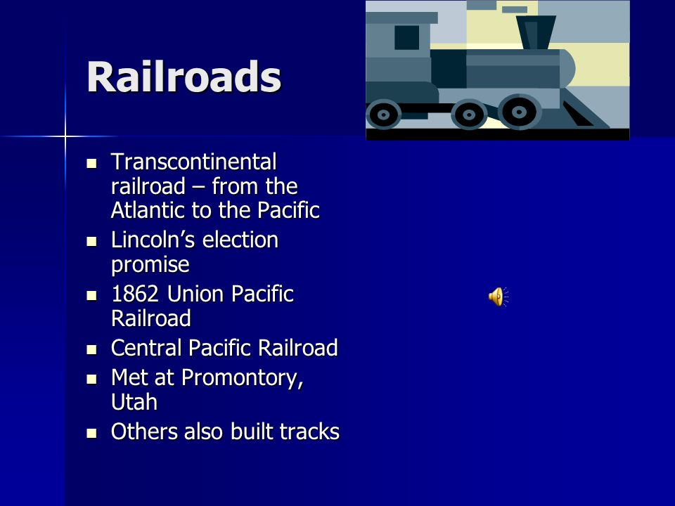 Railroads Transcontinental railroad – from the Atlantic to the Pacific