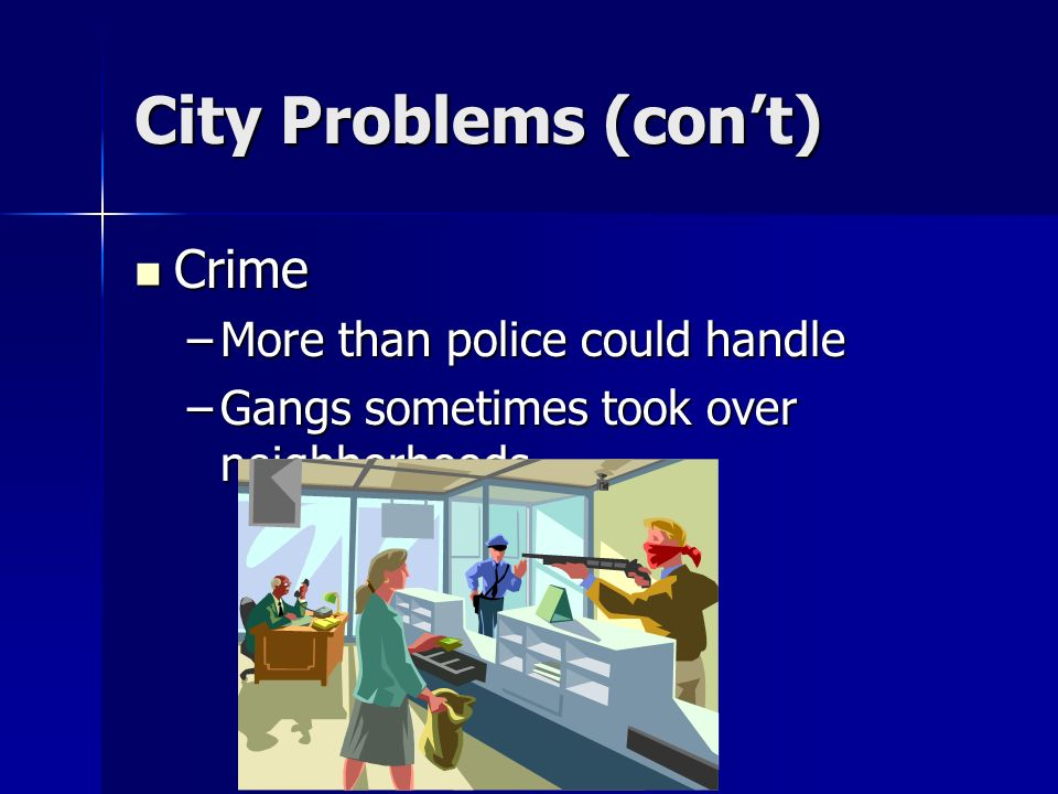 City Problems (con't) Crime More than police could handle