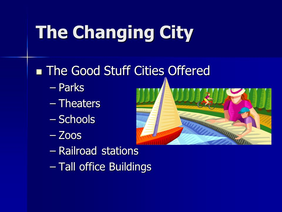 The Changing City The Good Stuff Cities Offered Parks Theaters Schools