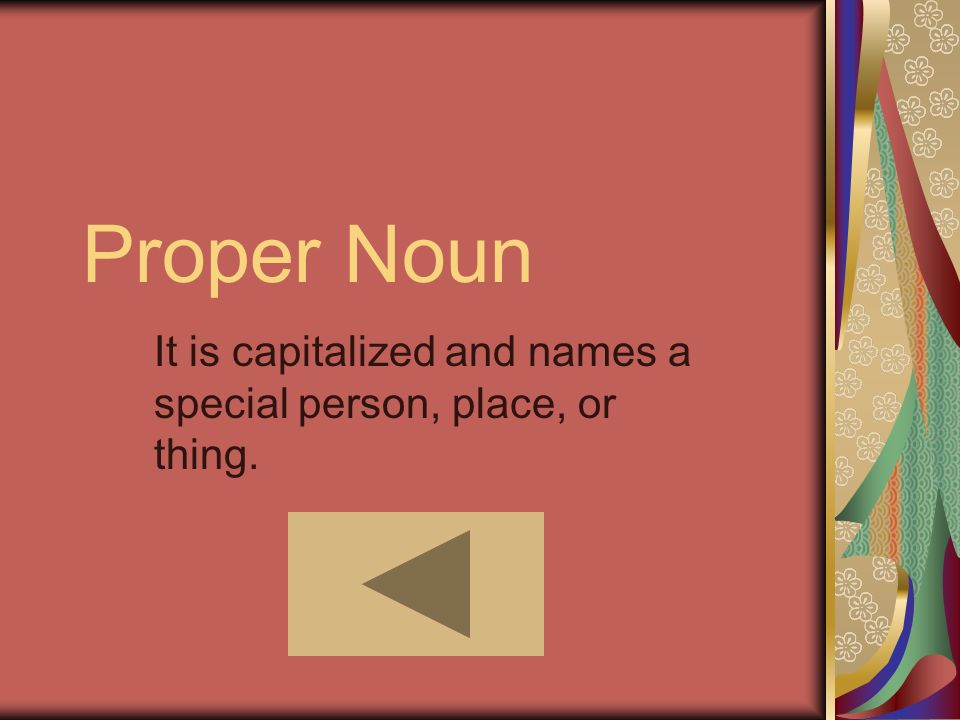 It is capitalized and names a special person, place, or thing.