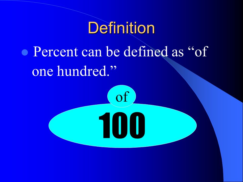 Definition Percent can be defined as of one hundred. of 100