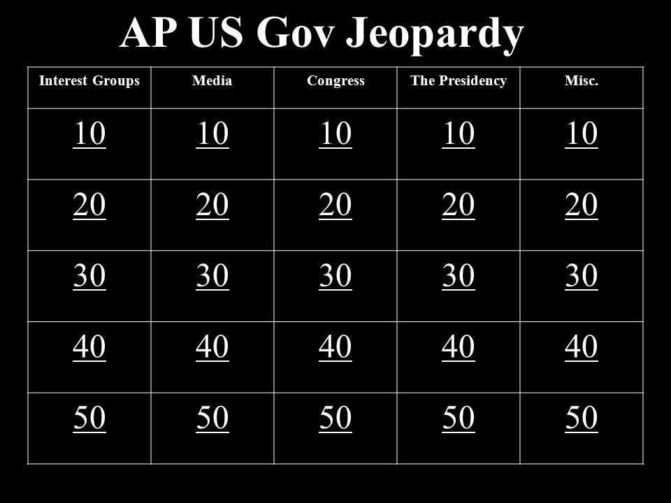 AP US Gov Jeopardy 10 20 30 40 50 Interest Groups Media Congress