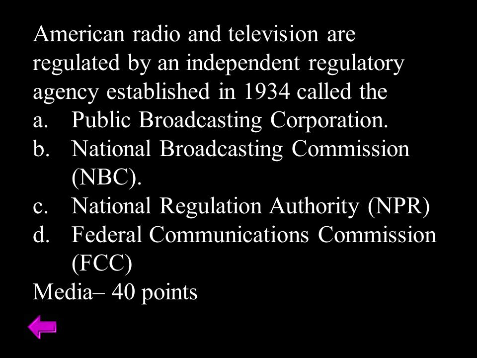 American radio and television are regulated by an independent regulatory agency established in 1934 called the