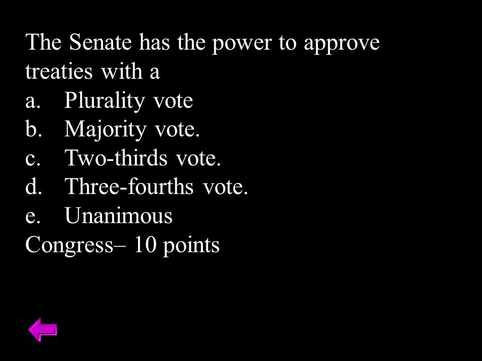 The Senate has the power to approve treaties with a
