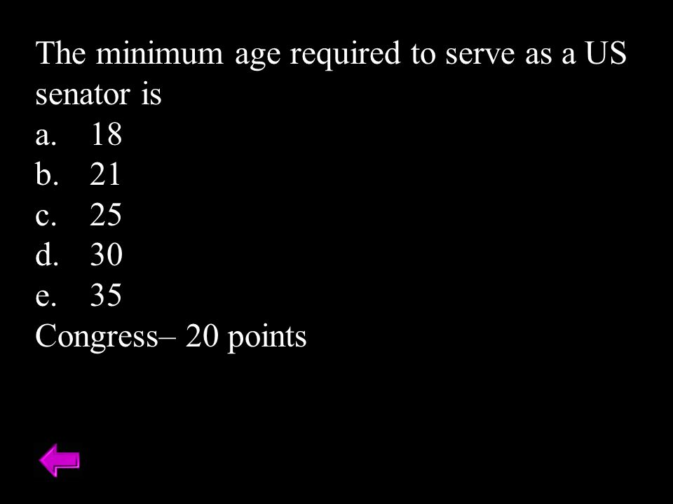 The minimum age required to serve as a US senator is