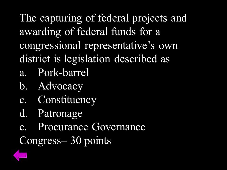 The capturing of federal projects and awarding of federal funds for a congressional representative's own district is legislation described as