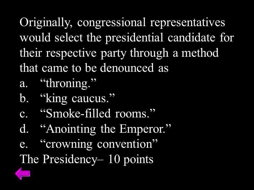 Originally, congressional representatives would select the presidential candidate for their respective party through a method that came to be denounced as