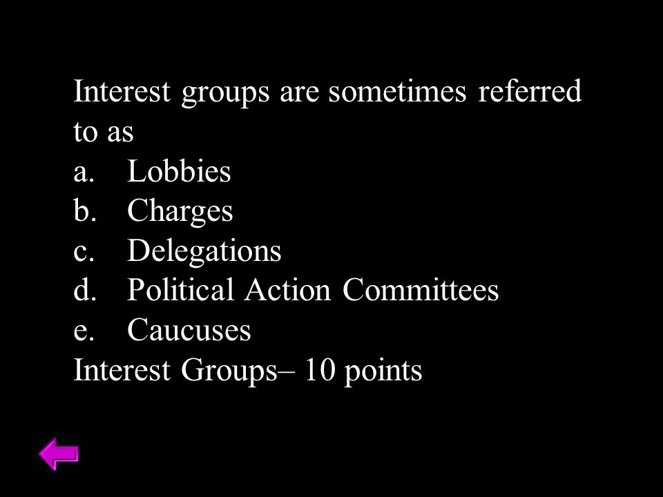 Interest groups are sometimes referred to as Lobbies Charges