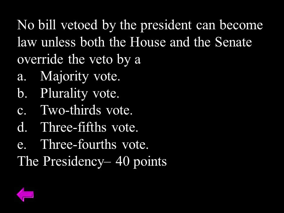 No bill vetoed by the president can become law unless both the House and the Senate override the veto by a