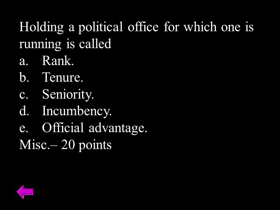 Holding a political office for which one is running is called