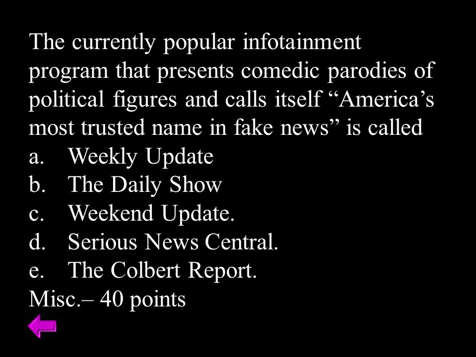 The currently popular infotainment program that presents comedic parodies of political figures and calls itself America's most trusted name in fake news is called