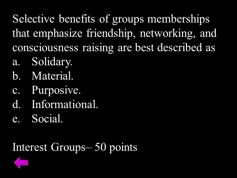 Selective benefits of groups memberships that emphasize friendship, networking, and consciousness raising are best described as